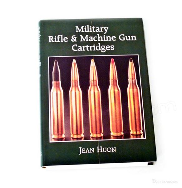 Military Rifle And Machine Gun Cartridges by Jean Huon